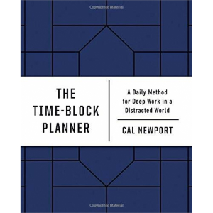 The Time-Block Planner (A Daily Method for Deep Work in a...